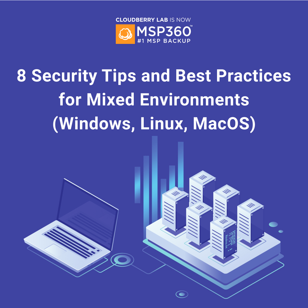8 Security Tips and Best Practices for Mixed Environments (Windows, Linux, MacOS)